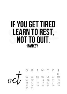"Free 2016 October Calendar is inspiring and motivating! ""If you get tired learn to rest, not to quite."" by Banksy (livelaughrowe.com)"