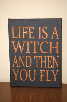 Halloween Decoration Life Is A Witch And Then You Fly