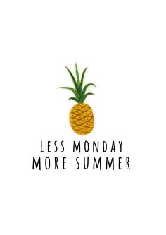 L E S S M O N D A Y M O R E S U M M E R #patch #quote #graphic #illustration #girlsfashion #trend #style #design #designer #monday #summer #pineapple #summer