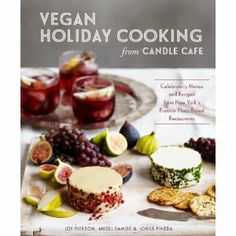 Vegan Holiday Cooking from Candle Cafe: Celebratory Menus and Recipes from New York's Premier Plant-Based Restaurants: Joy Pierson, Angel Ra...