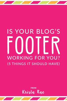 The footer is the most under-used section of most blogs. Is your blog's footer working for you? If not, let's find out how we can put it to work!