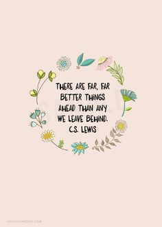 I love this quote by CS Lewis There are far far better things ahead than any we leave behind FREE PRINTABLE at – Quotation Mark Now Quotes, Words Quotes, Quotes To Live By, Motivational Quotes, Being Happy Quotes, Quotes About Happiness, Cute Happy Quotes, Sayings, Sunday Quotes