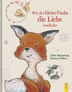 Wie der kleine Fuchs die Liebe entdeckt | G&G Kinderbuchverlag Fox Art, Inspirational Books, Happy Baby, Children's Book Illustration, Book Cover Design, Book Nerd, Kids And Parenting, Pet Birds, Baby Love