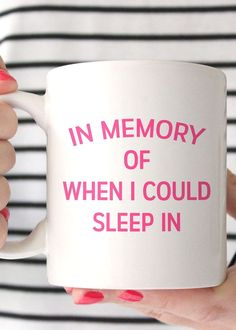 In Memory of When I Could Sleep In Coffee Mug. - Laughing Through Motherhood - Funny mom life quotes, mom life truth, hilarious parenting moments, Motherhood Humor - Coffee Love, Coffee Cups, Coffee Coffee, Coffee Maker, Coffee Beans, Coffee Drinks, Drinking Coffee, Coffee Machine, Coffee Shop