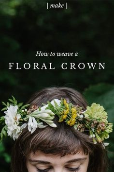 | make | F L O R A L C R O W N How to weave a Step 1. G A T H E R B L O S S O M S Foraged, from your local florist, or a mix of both, collect a bouquet that suits you. I prefer neutrals, wild flowers, and greens. TIP: If foraging, make sure you aren't taking