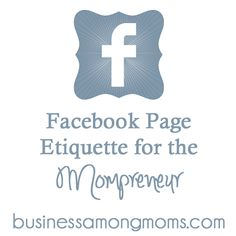 """Don't risk losing fans and becoming """"that"""" person on Facebook that no one likes!  Learn Facebook Page Etiquette for the Mompreneur at businessamongmoms.com. 10 rules you must know if you're a mom running a business and have a Facebook page! #mompreneur"""