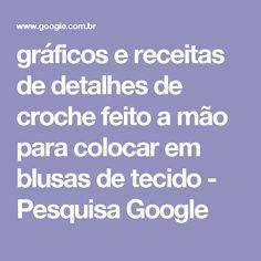 gráficos e receitas de detalhes de croche feito a mão para colocar em blusas de tecido - Pesquisa Google