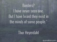 """Borders? I have never seen one. But I have heard they exist in the minds of some people."""