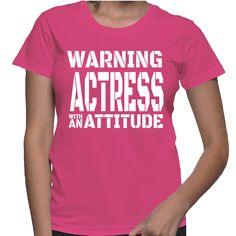 Warning Actress With An Attitude T-Shirt
