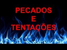 Pecados e tentações: https://www.youtube.com/watch?v=GIwr1...