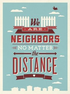 we are neighbors no matter the distance #graphicdesign