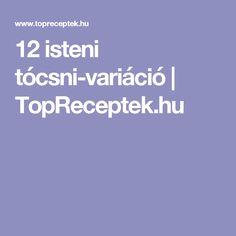 12 isteni tócsni-variáció | TopReceptek.hu