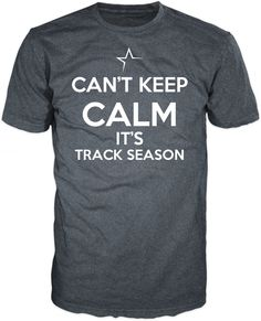 TrackNation - Can't Keep Calm It's Track Season, $19.99 (http://www.shoptracknation.com/cant-keep-calm-its-track-season/)