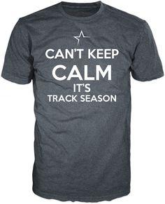 TrackNation - Can't Keep Calm It's Track Season, $19.99 (http://www.shoptracknation.com/cant-keep-calm-its-track-season/)