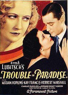 __________________________ https://en.wikipedia.org/wiki/Trouble_in_Paradise_(film) http://www.rogerebert.com/reviews/great-movie-trouble-in-paradise-1932