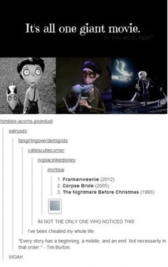"Frankenweenie, Corpse Bride, and The Nightmare Before Christmas- a continuous story- ""Every story has a beginning, a middle, and an end. Not necessarily in that order."" AHA!!! I noticed this!!!"