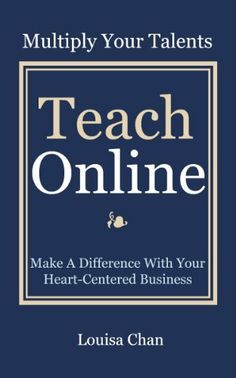 Teach Online: Multiply Your Talents, Make A Difference With Your Heart-Centered Business by Louisa Chan. Great gift for the Holiday Season! Make A Difference, Your Heart, Coaching, This Book, Motivation, Teach Online, Reading, Business, Books