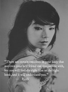 "Or the perfect song. ""you will find the right film or the right book, and it will understand you"" -Bjork INFJ Great Quotes, Quotes To Live By, Me Quotes, Inspirational Quotes, Sensible Quotes, Quotes Pics, Wisdom Quotes, Funny Quotes, Lang Leav"