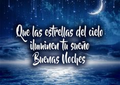 las estrellas iluminen tu sueño Weather, Neon Signs, Night, Snoopy, Inspirational, Goodnight Quotes For Her, Good Night Sweet Dreams, Frienship Quotes, Powerful Quotes