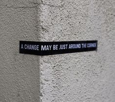 A change may be just around the corner...