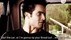 """""""Start the car, or I'm gonna rip your throat out… with my teeth."""" -Derek Hale to Stiles Stilinski. Magic Bullet. (1x04)"""