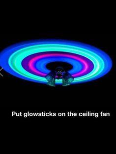 put glow sticks on the ceiling fan