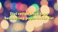 Diet recipe book tops bestselling paperbacks list - https://plus.google.com/100675337639265517816/posts/EZdwAUjTPLr