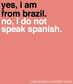 A lot of people believe that Brazil is a spanish-speaking nation because of their location in South America. However, Brazilians speak Brazilian Portuguese. Brazil Facts, Learn Portuguese, Brazilian Portuguese, Portuguese Culture, Learn To Speak Spanish, Just So You Know, Thinking Day, Don't Speak, Favim