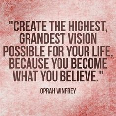 Create the highest grandest vision for your life because you become what you believe. -Oprah Winfrey  #positive #positivequotes #quotes #quote #unstoppable #determination #focus #business #goals #life #vision #direction