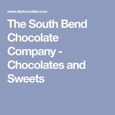 The South Bend Chocolate Company - Chocolates and Sweets