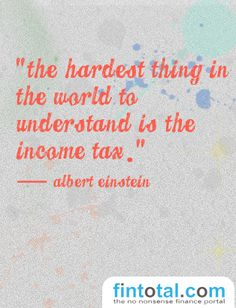 """Money Quotes - """"The hardest thing in the world to understand is the income tax.""""― Albert Einstein 
