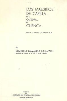 """""""Los maestros de capilla  de la Catedral de Cuenca"""" de Restituto Navarro Gonzalo, publicado por el Instituto de Música Religiosa de Cuenca, 1974"""