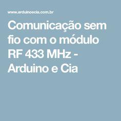 Comunicação sem fio com o módulo RF 433 MHz - Arduino e Cia Arduino Books, Raspberry, Engineering, Strands, Log Projects, Faeries, Raspberries