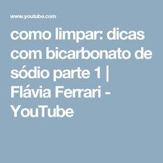 como limpar: dicas com bicarbonato de sódio parte 1 | Flávia Ferrari - YouTube