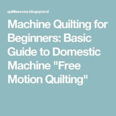 """Machine Quilting for Beginners: Basic Guide to Domestic Machine """"Free Motion Quilting"""""""