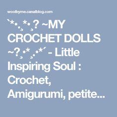`*•.¸*•¸★ ~MY CROCHET DOLLS ~★¸•*¸.•*´ - Little Inspiring Soul : Crochet, Amigurumi, petites mailles et compagnie