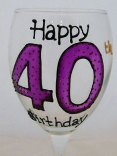 Life begins at 40! Open up that birthday bottle of bubbly!  happy-40th-birthday-wine-glass-purple  handpainted by www.smashingglassdesigns.co.uk