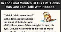 This Guy Just Changed The Way We See Calvin And Hobbes. Seriously. ''In the final moments of his life, Calvin has one last talk with Hobbes...'' link: http://www.tickld.com/x/this-guy-just-changed-the-way-we-seecalvin-and-hobbes