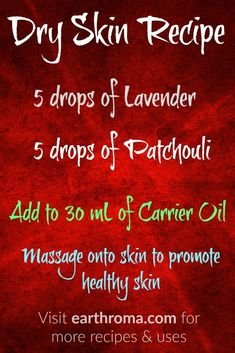to Distill Essential Oils Dry Skin Essential Oil Recipe. 5 drops of Lavender essential oil. 5 drops of patchouli essential oil. Add to 30 mL of Carrier oil. Massage onto skin to promote healthy skin.