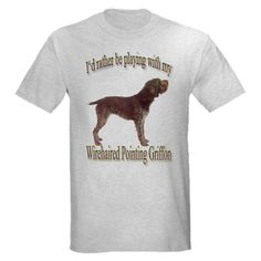 I'd Rather Be Playing With My Wirehaired Pointing Griffon T-Shirt