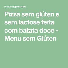Pizza sem glúten e sem lactose feita com batata doce - Menu sem Glúten