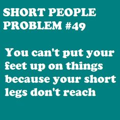 That and most of the time my feet don't reach the floor.