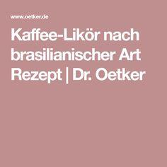 Kaffee-Likör nach brasilianischer Art Rezept | Dr. Oetker