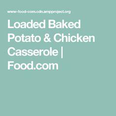 Loaded Baked Potato & Chicken Casserole | Food.com