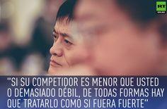... ALIBABA, su fundador Jack Ma. Si un competidor es menor que usted o demasiado débil, de todas formas hay que tratarlo como si fuera fuerte.