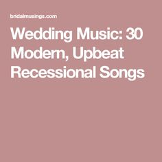 Wedding Music: 50 Upbeat Recessional Songs | Recessional songs ...