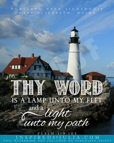 Psalm 119:105 Thy word is a lamp unto my feet, and a light unto my path