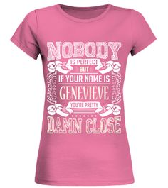 # GENEVIEVE NOBODY IS PERFECT BUT I AM GENEVIEVE .  GENEVIEVE NOBODY IS PERFECT BUT I AM GENEVIEVE  A GIFT FOR A SPECIAL PERSON  It's a unique tshirt, with a special name!   HOW TO ORDER:  1. Select the style and color you want:  2. Click Reserve it now  3. Select size and quantity  4. Enter shipping and billing information  5. Done! Simple as that!  TIPS: Buy 2 or more to save shipping cost!   This is printable if you purchase only one piece. so dont worry, you will get yours.   Guaranteed…