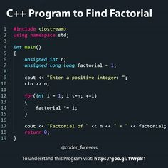 To Find Factorial of a positive integer n is equal factorial of a positive integer n is equal to 123n. You will learn to calculate the factorial of a number using for loop in this example. To understand this example i.e C Program to Find Factorial you should have the knowledge of following C programming topics: C for Loop For any positive number n its factorial is given by: factorial = 123...n factorial = 123...n Factorial of a negative number cannot be found and factorial of 0 is 1. Tag… C Programming Codes, C Programming Learning, C Programming Tutorials, Basic Computer Programming, Learn Computer Coding, Python Programming, Programming Languages, Computer Science, Sales And Marketing Jobs