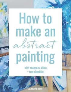 How to make an abstract painting + checklist - includes ideas and tips, visual examples, a video and a free checklist! #abstractart